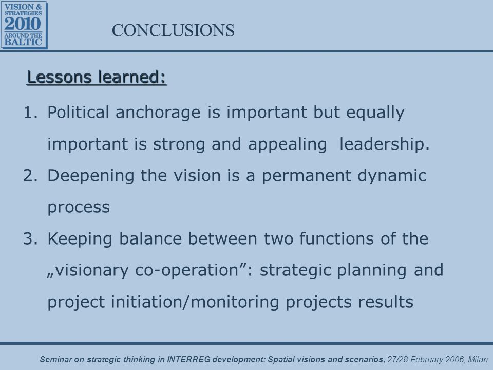 Seminar on strategic thinking in INTERREG development: Spatial visions and scenarios, 27/28 February 2006, Milan 1.Political anchorage is important bu
