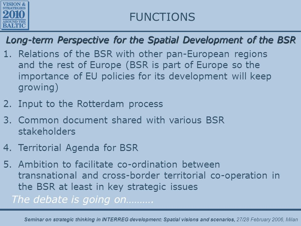 Seminar on strategic thinking in INTERREG development: Spatial visions and scenarios, 27/28 February 2006, Milan Long-term Perspective for the Spatial