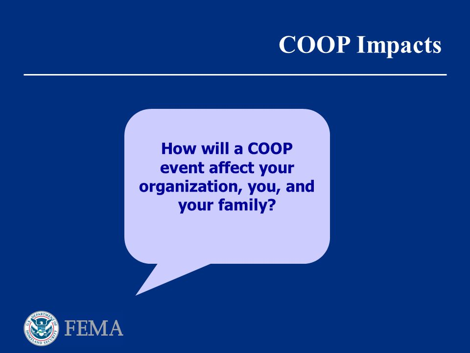 COOP Impacts How will a COOP event affect your organization, you, and your family?