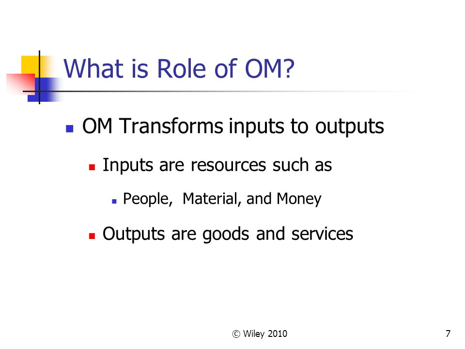 © Wiley 20107 What is Role of OM.