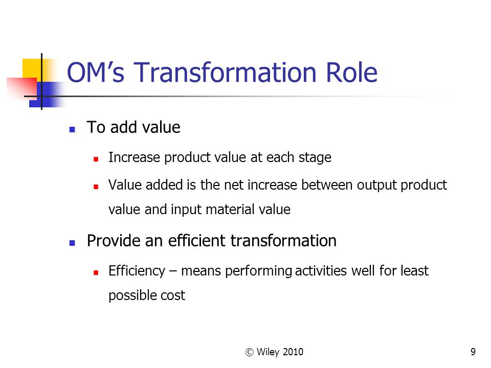 © Wiley 201020 Today's OM Environment Customers demand better quality, greater speed, and lower costs Companies implementing lean system concepts – a total systems approach to efficient operations Recognized need to better manage information using ERP and CRM systems Increased cross-functional decision making
