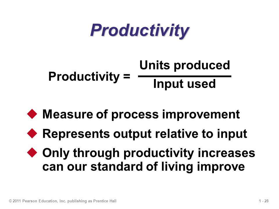 1 - 28© 2011 Pearson Education, Inc. publishing as Prentice Hall  Measure of process improvement  Represents output relative to input  Only through