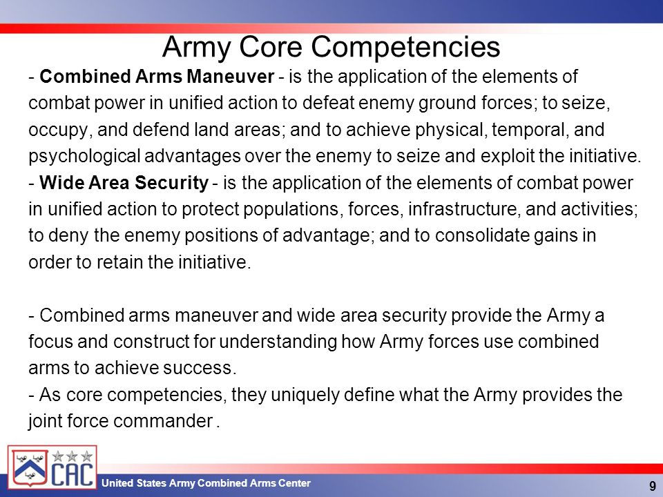 United States Army Combined Arms Center Combined Arms Maneuver - Physical advantages may include the defeat or destruction of enemy forces or the control of key terrain, population centers, or critical resources and enablers.