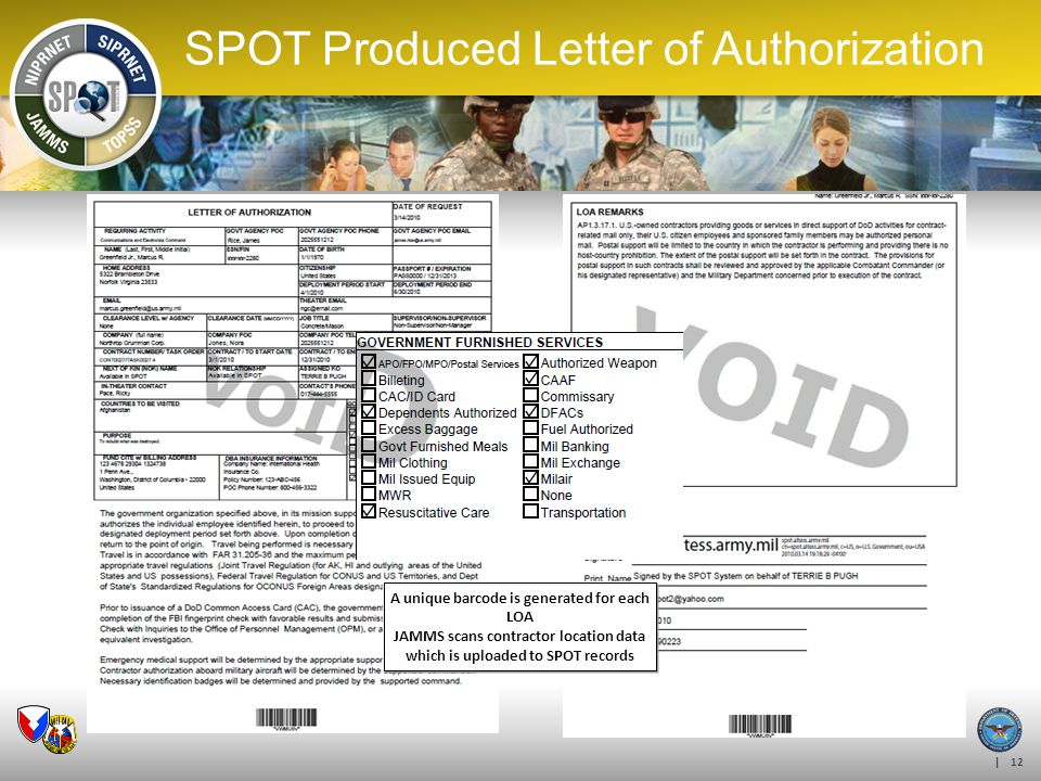 | 12 SPOT Produced Letter of Authorization A unique barcode is generated for each LOA JAMMS scans contractor location data which is uploaded to SPOT r
