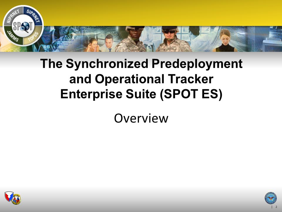 | 2 The Synchronized Predeployment and Operational Tracker Enterprise Suite (SPOT ES) Overview