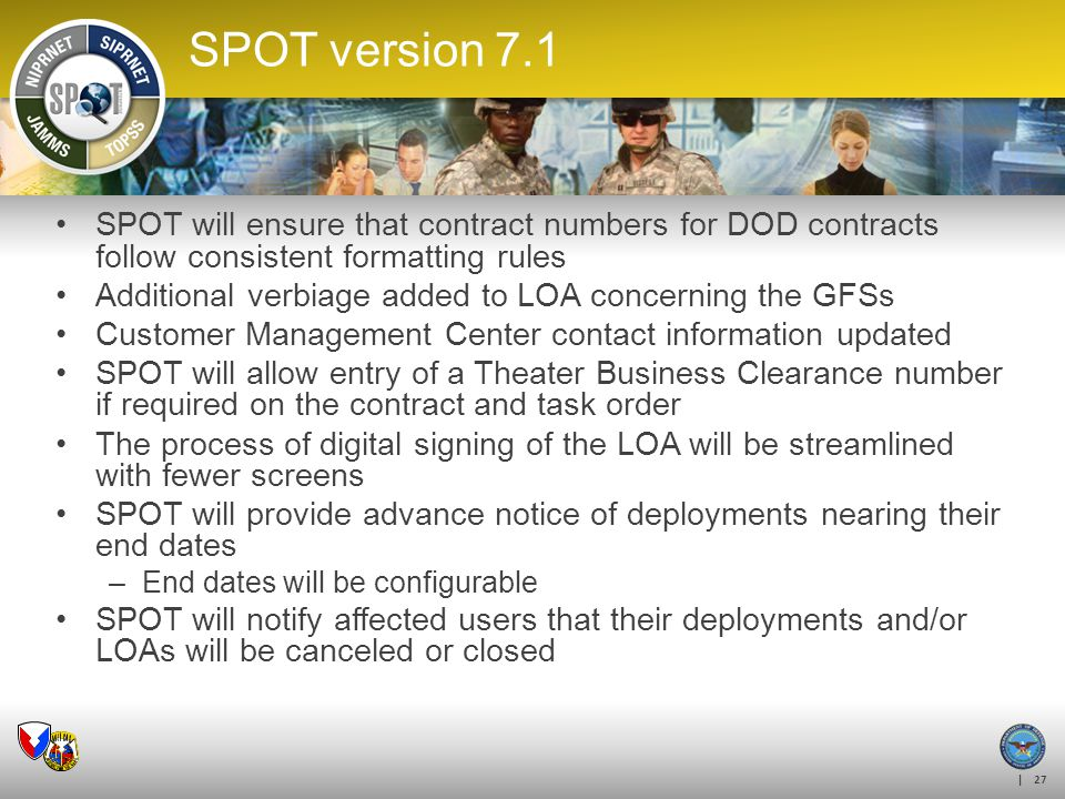 | 27 SPOT version 7.1 SPOT will ensure that contract numbers for DOD contracts follow consistent formatting rules Additional verbiage added to LOA con