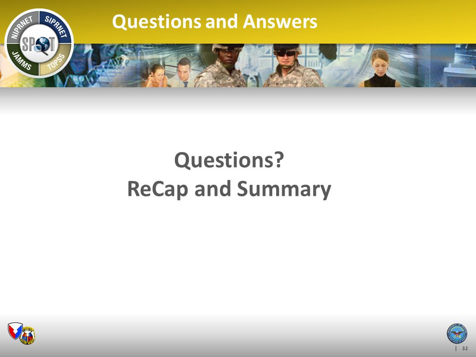 | 32 Questions and Answers Questions? ReCap and Summary