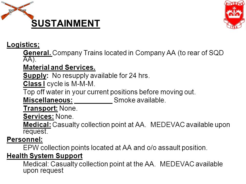 SUSTAINMENT Logistics; General.Company Trains located in Company AA (to rear of SQD AA).