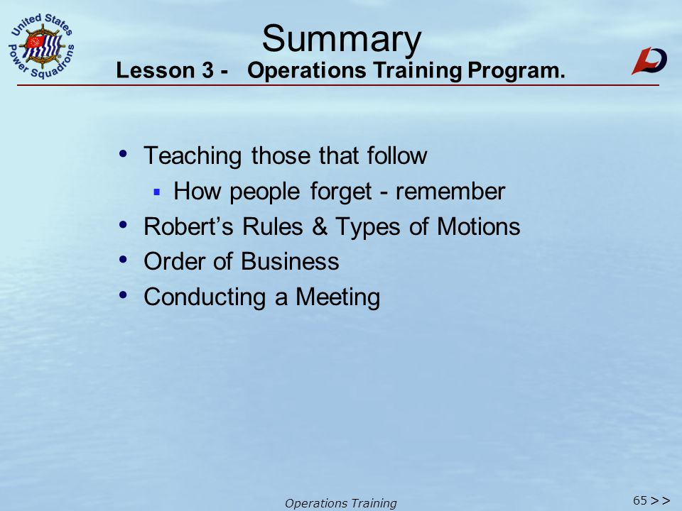 Operations Training Summary Awareness & Adapting to Change Problem Solving * Finding Solutions Brainstorming & Evaluations Communication Mediums & Means  Class Exercises  Rule of 4 Case History Studies AND - - - Lesson 3 - Operations Training Program.