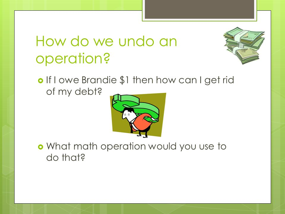 How do we undo an operation. If I have 8 slugs. How do I get rid of them.