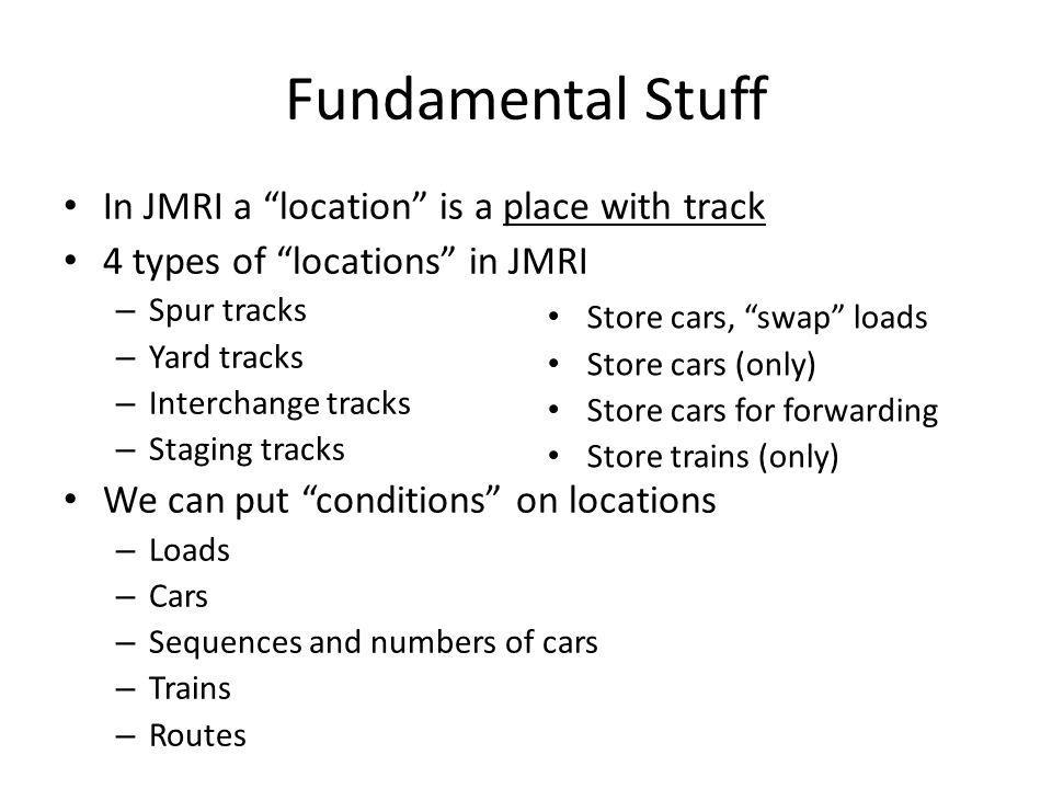 """Store cars, """"swap"""" loads Store cars (only) Store cars for forwarding Store trains (only) Fundamental Stuff In JMRI a """"location"""" is a place with track"""