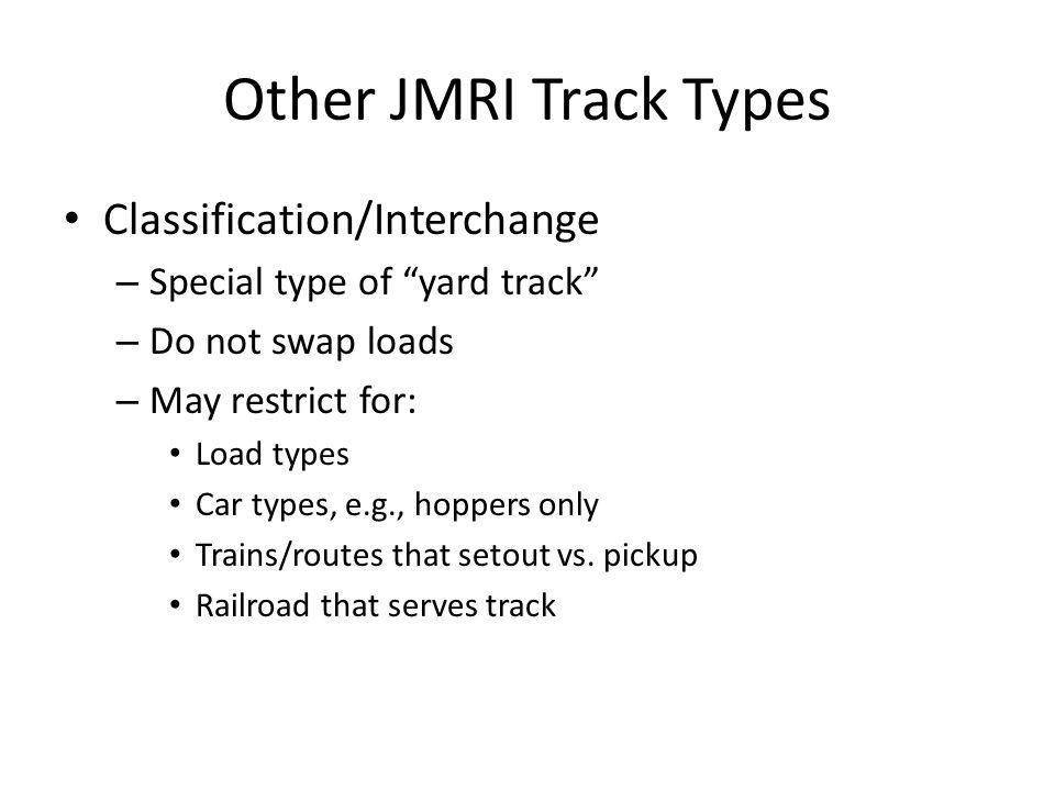 """Other JMRI Track Types Classification/Interchange – Special type of """"yard track"""" – Do not swap loads – May restrict for: Load types Car types, e.g., h"""