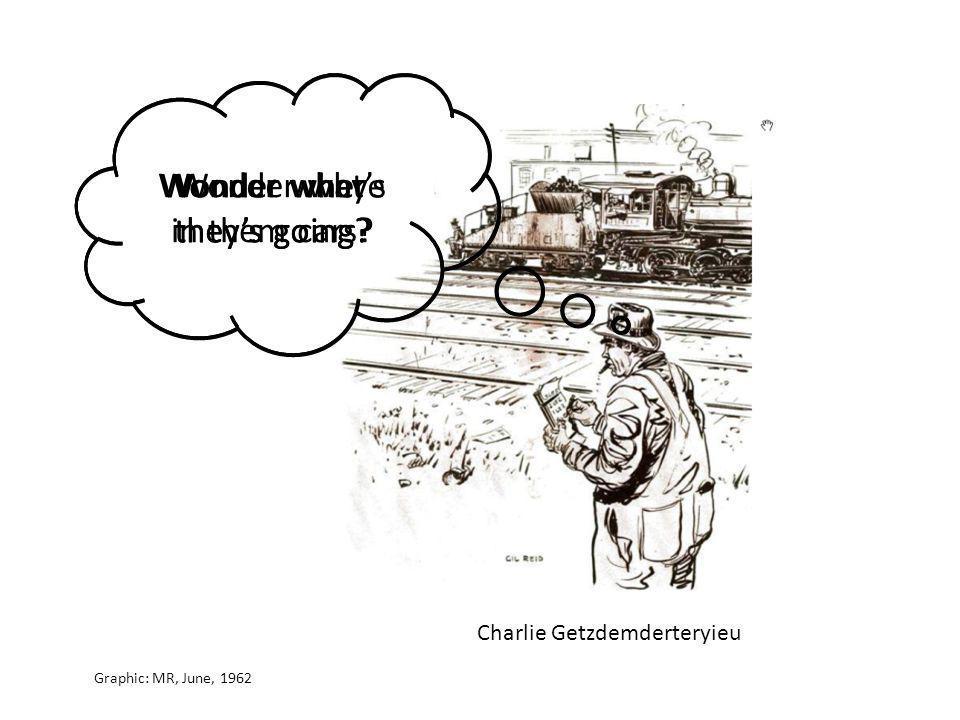 Graphic: MR, June, 1962 Wonder what's in them cars? Wonder where they's going? Wonder why they's going? Charlie Getzdemderteryieu