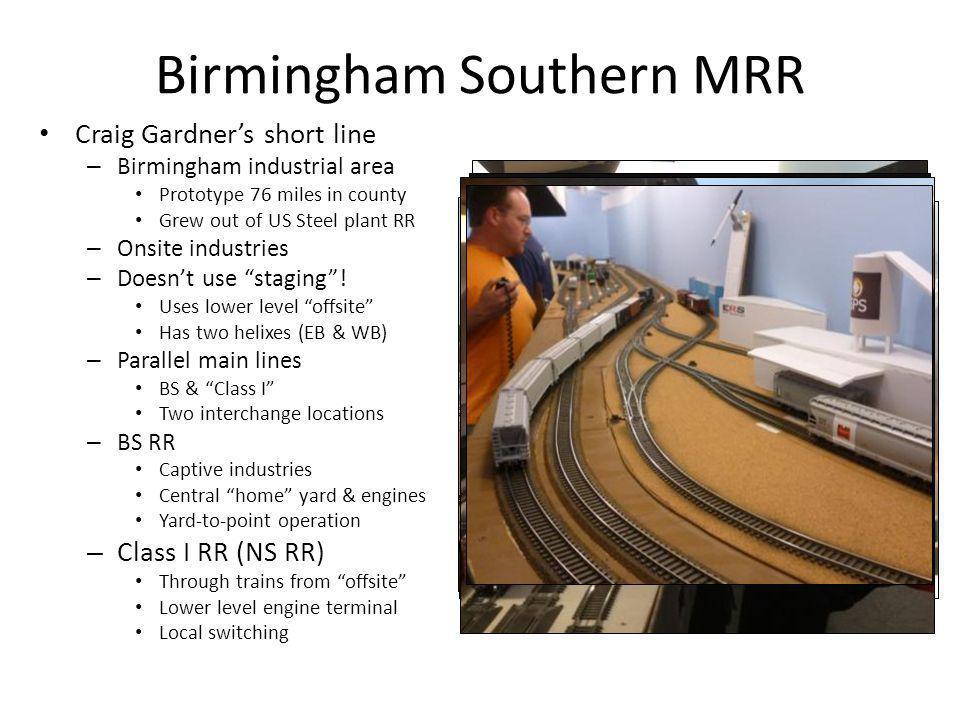 Birmingham Southern MRR Craig Gardner's short line – Birmingham industrial area Prototype 76 miles in county Grew out of US Steel plant RR – Onsite in