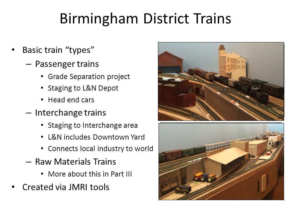 "Birmingham District Trains Basic train ""types"" – Passenger trains Grade Separation project Staging to L&N Depot Head end cars – Interchange trains Sta"