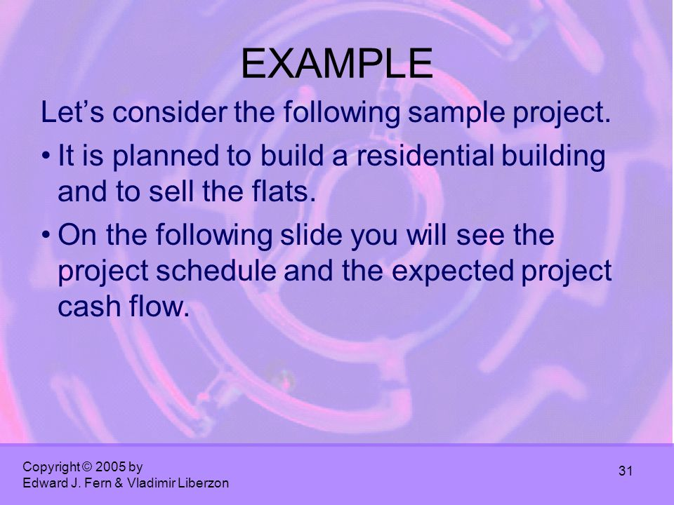 Copyright © 2005 by Edward J. Fern & Vladimir Liberzon 31 EXAMPLE Let's consider the following sample project. It is planned to build a residential bu