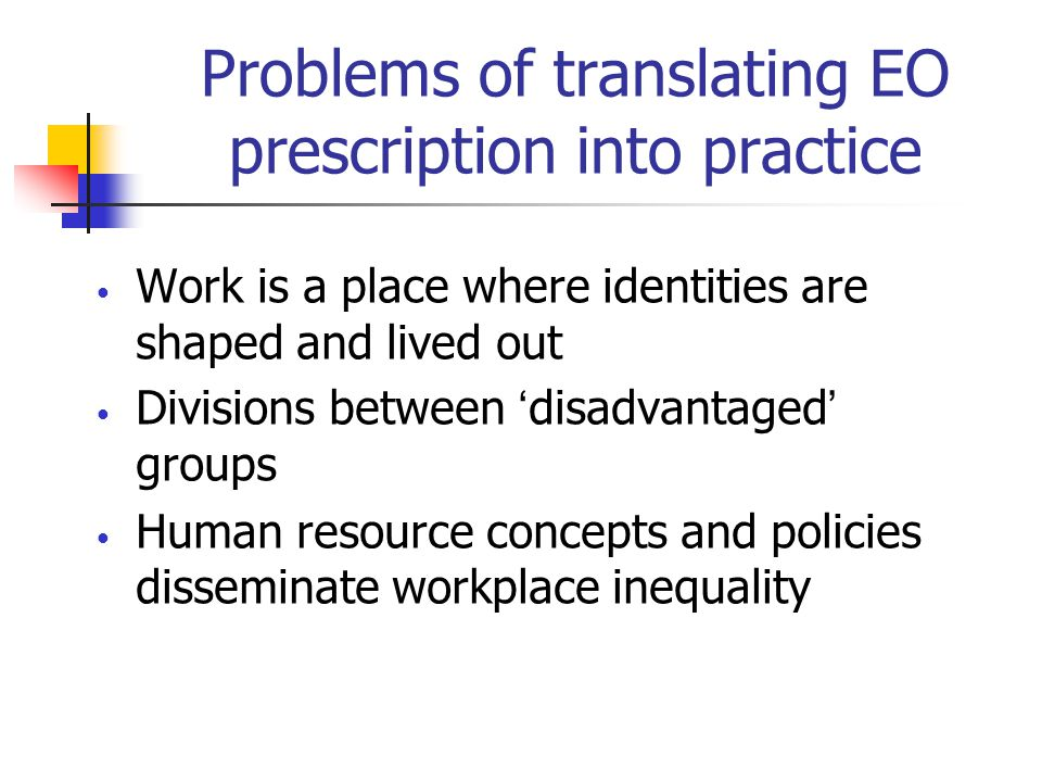 Problems of translating EO prescription into practice Work is a place where identities are shaped and lived out Divisions between ' disadvantaged ' gr