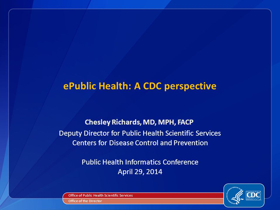 Improve health security at home and around the world Better prevent the leading causes of illness, injury, disability, and death Strengthen public health/ health care collaboration CDC strategic directions Health Care Public Health