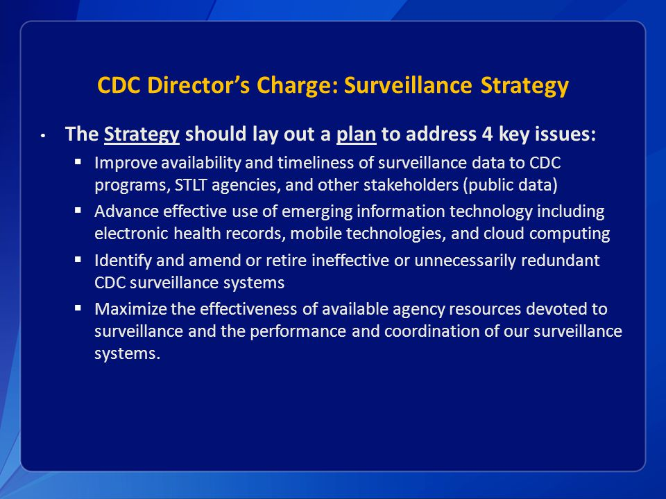 CDC Director's Charge: Surveillance Strategy The Strategy should lay out a plan to address 4 key issues:  Improve availability and timeliness of surv