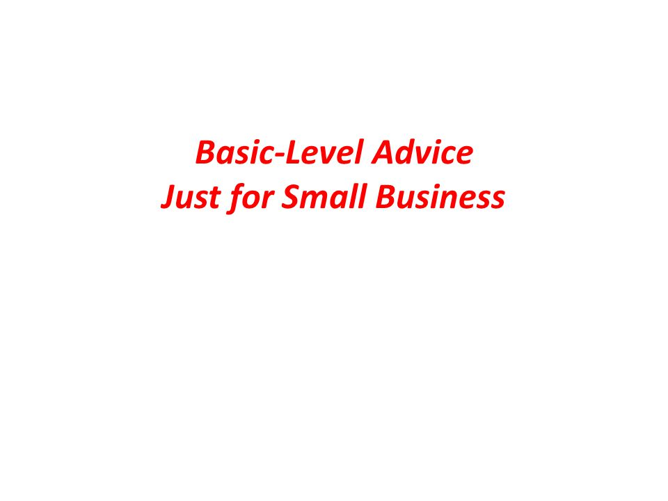 Basic-Level Advice Just for Small Business