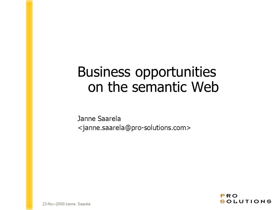 23-Nov-2000/Janne Saarela Business opportunities on the semantic Web Janne Saarela