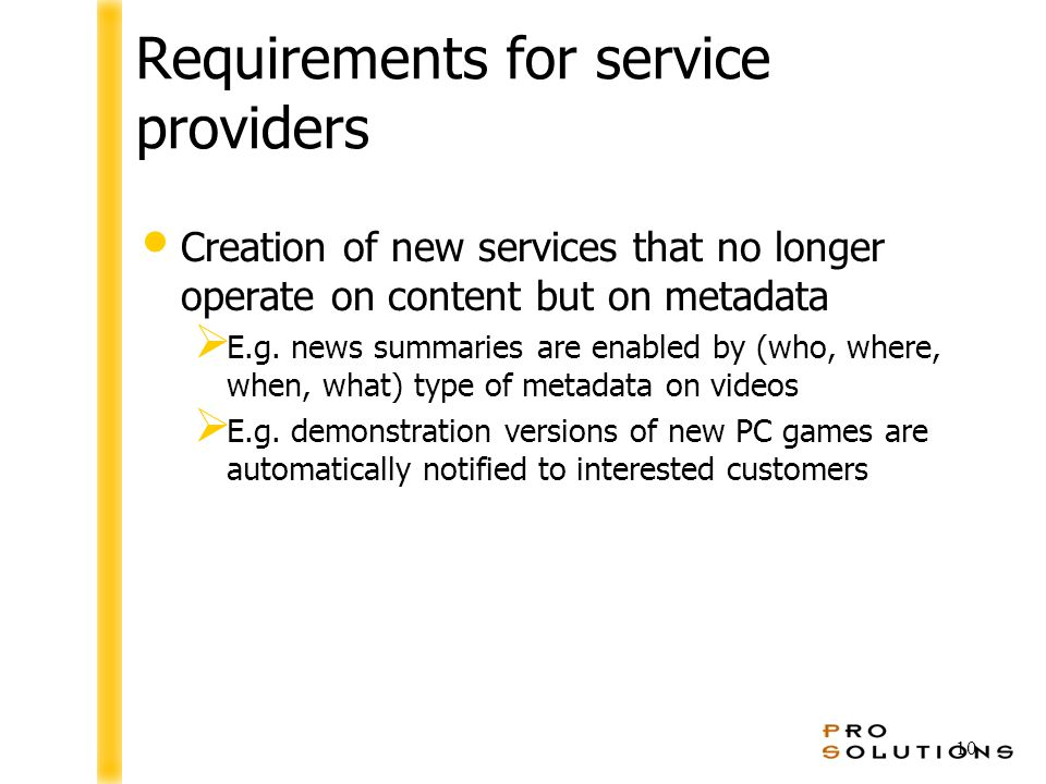 10 Requirements for service providers Creation of new services that no longer operate on content but on metadata  E.g.