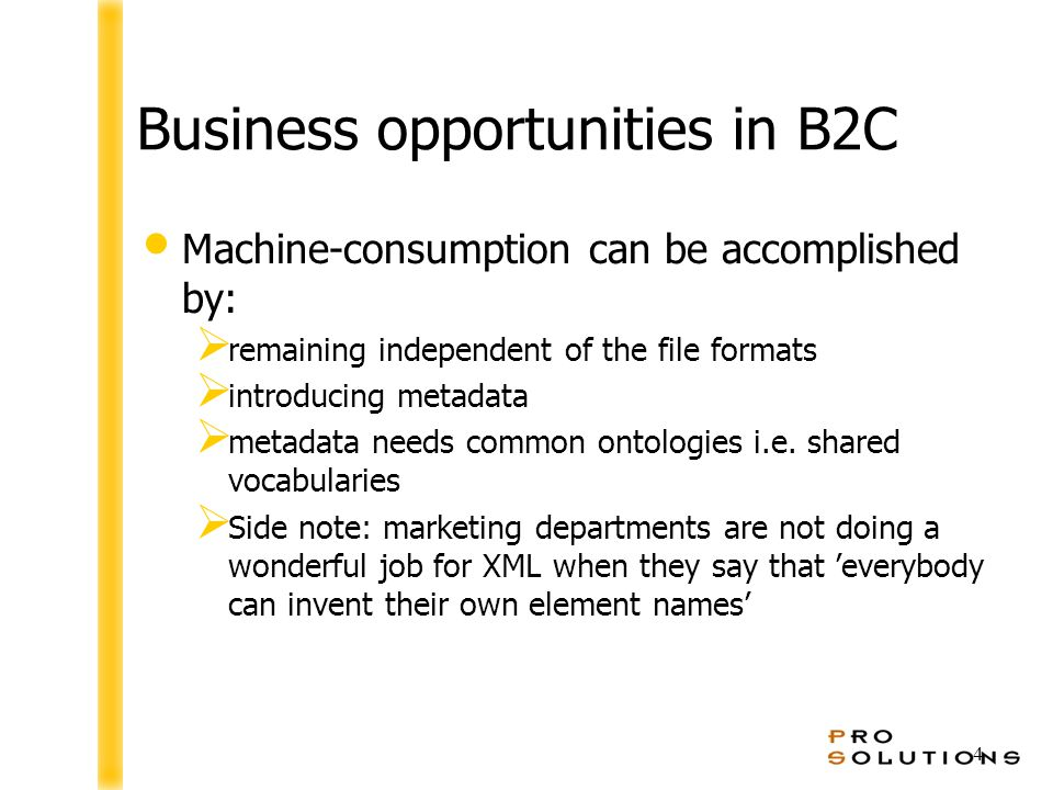4 Business opportunities in B2C Machine-consumption can be accomplished by:  remaining independent of the file formats  introducing metadata  metadata needs common ontologies i.e.