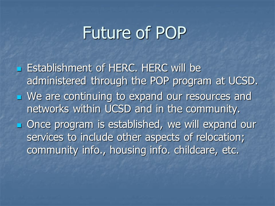 Future of POP Establishment of HERC. HERC will be administered through the POP program at UCSD.