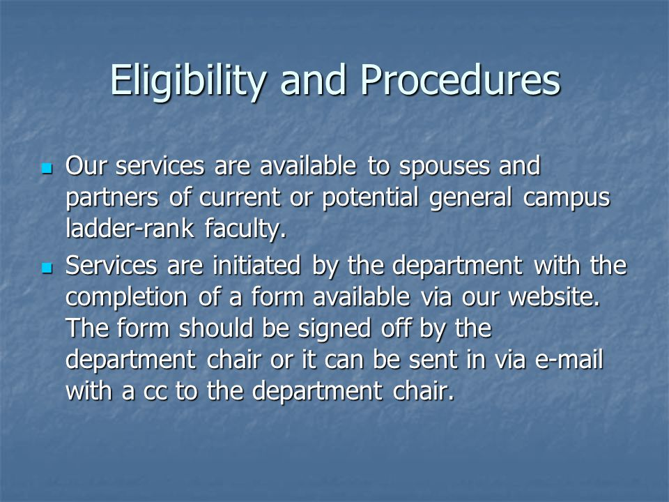 Eligibility and Procedures Our services are available to spouses and partners of current or potential general campus ladder-rank faculty.