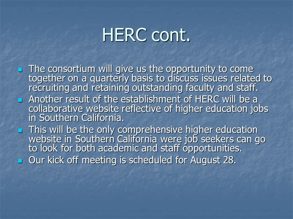 HERC cont. The consortium will give us the opportunity to come together on a quarterly basis to discuss issues related to recruiting and retaining out