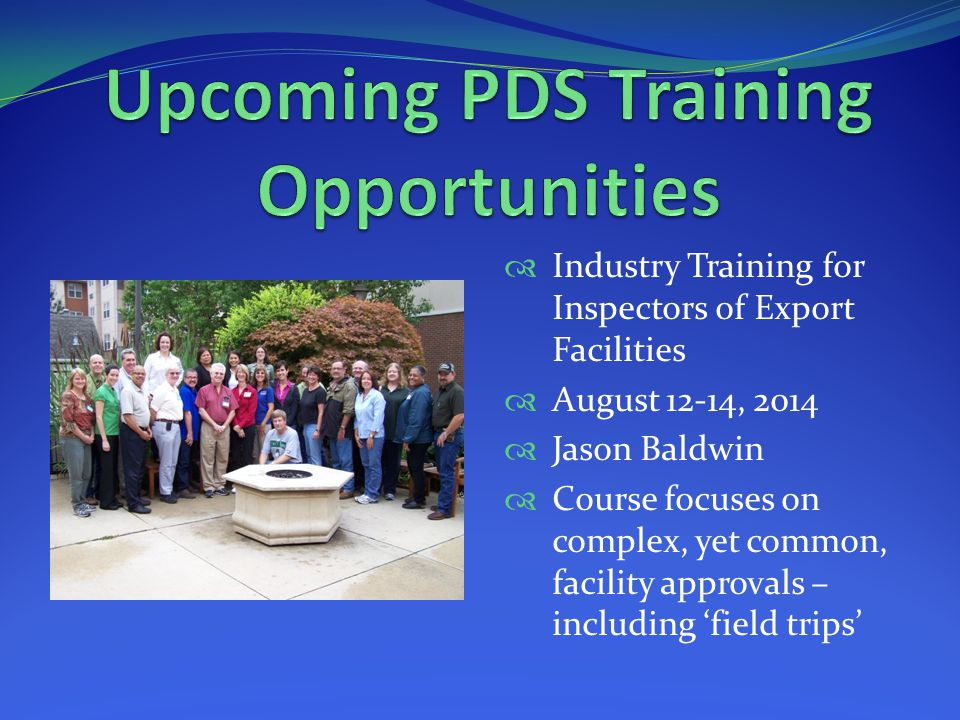  Industry Training for Inspectors of Export Facilities  August 12-14, 2014  Jason Baldwin  Course focuses on complex, yet common, facility approva