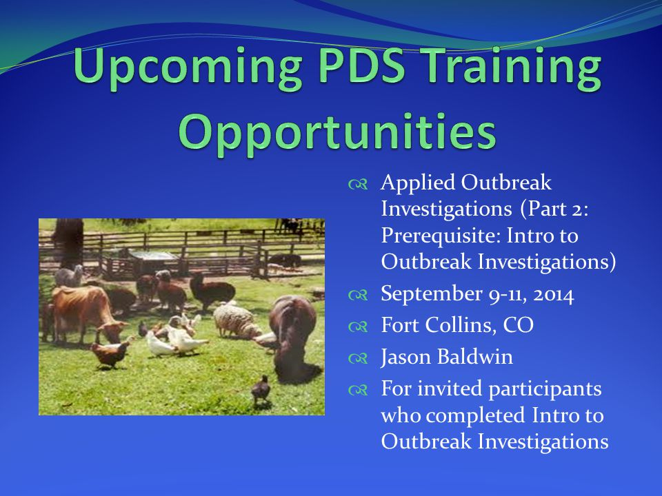  Applied Outbreak Investigations (Part 2: Prerequisite: Intro to Outbreak Investigations)  September 9-11, 2014  Fort Collins, CO  Jason Baldwin  For invited participants who completed Intro to Outbreak Investigations