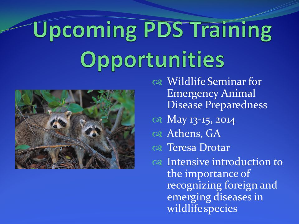  Put picture here  Wildlife Seminar for Emergency Animal Disease Preparedness  May 13-15, 2014  Athens, GA  Teresa Drotar  Intensive introduction to the importance of recognizing foreign and emerging diseases in wildlife species