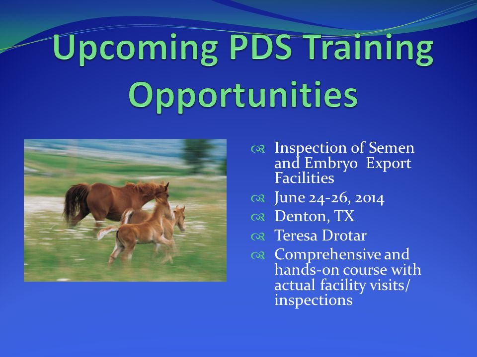  Inspection of Semen and Embryo Export Facilities  June 24-26, 2014  Denton, TX  Teresa Drotar  Comprehensive and hands-on course with actual fac