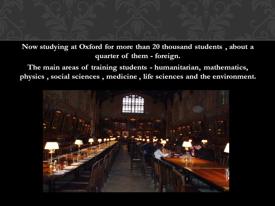 Now studying at Oxford for more than 20 thousand students, about a quarter of them - foreign. The main areas of training students - humanitarian, math