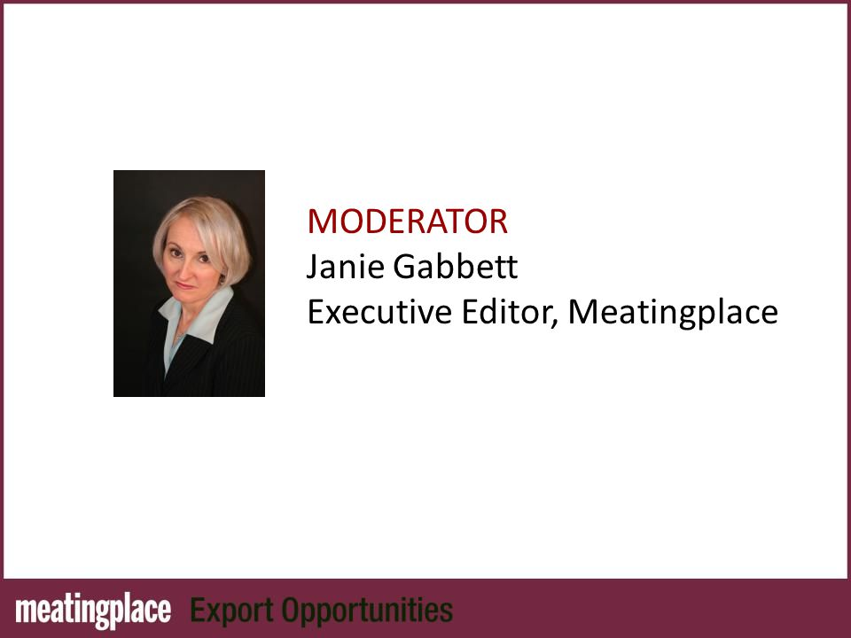 MODERATOR Janie Gabbett Executive Editor, Meatingplace