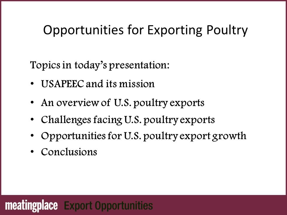 Opportunities for Exporting Poultry Topics in today's presentation: USAPEEC and its mission An overview of U.S.