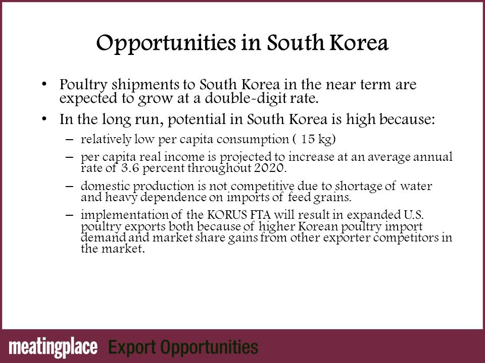 Opportunities in South Korea Poultry shipments to South Korea in the near term are expected to grow at a double-digit rate.