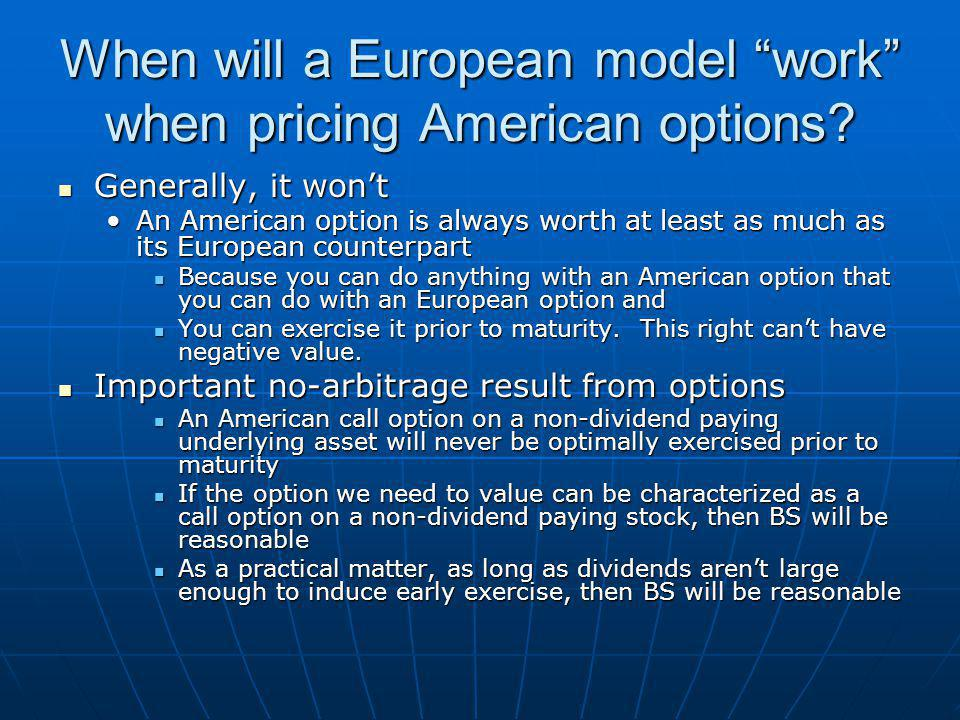 When will a European model work when pricing American options.