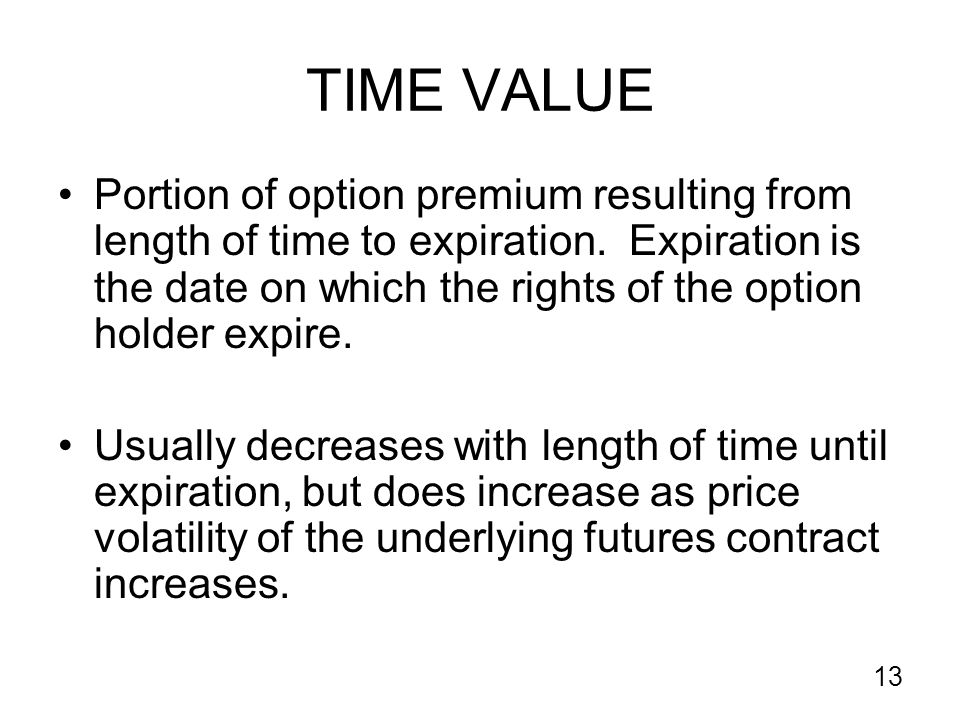 13 TIME VALUE Portion of option premium resulting from length of time to expiration.