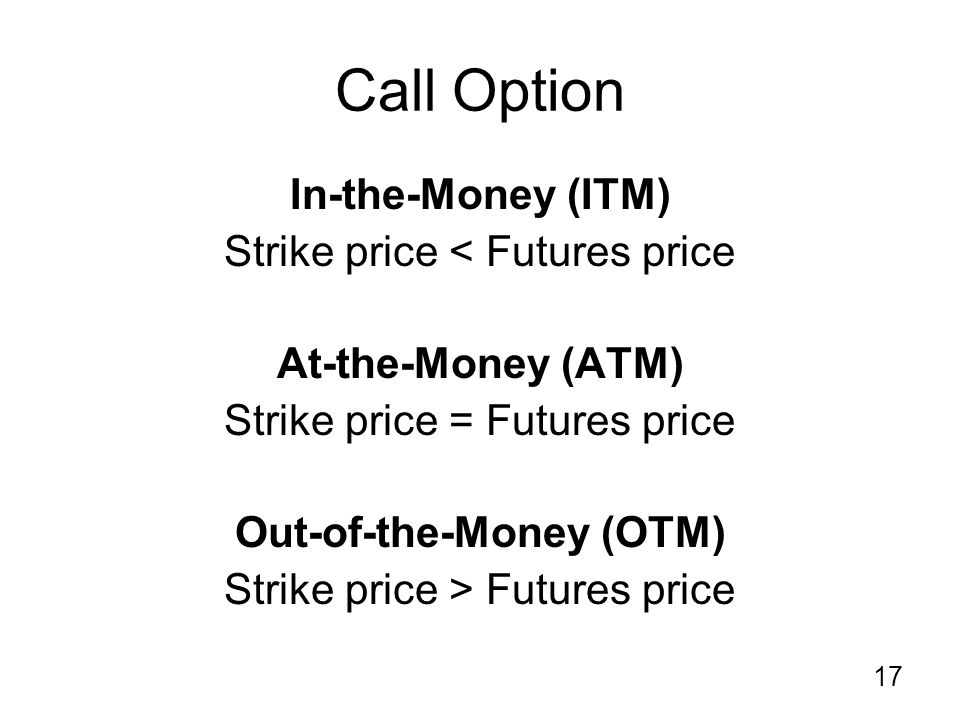 17 Call Option In-the-Money (ITM) Strike price < Futures price At-the-Money (ATM) Strike price = Futures price Out-of-the-Money (OTM) Strike price > Futures price