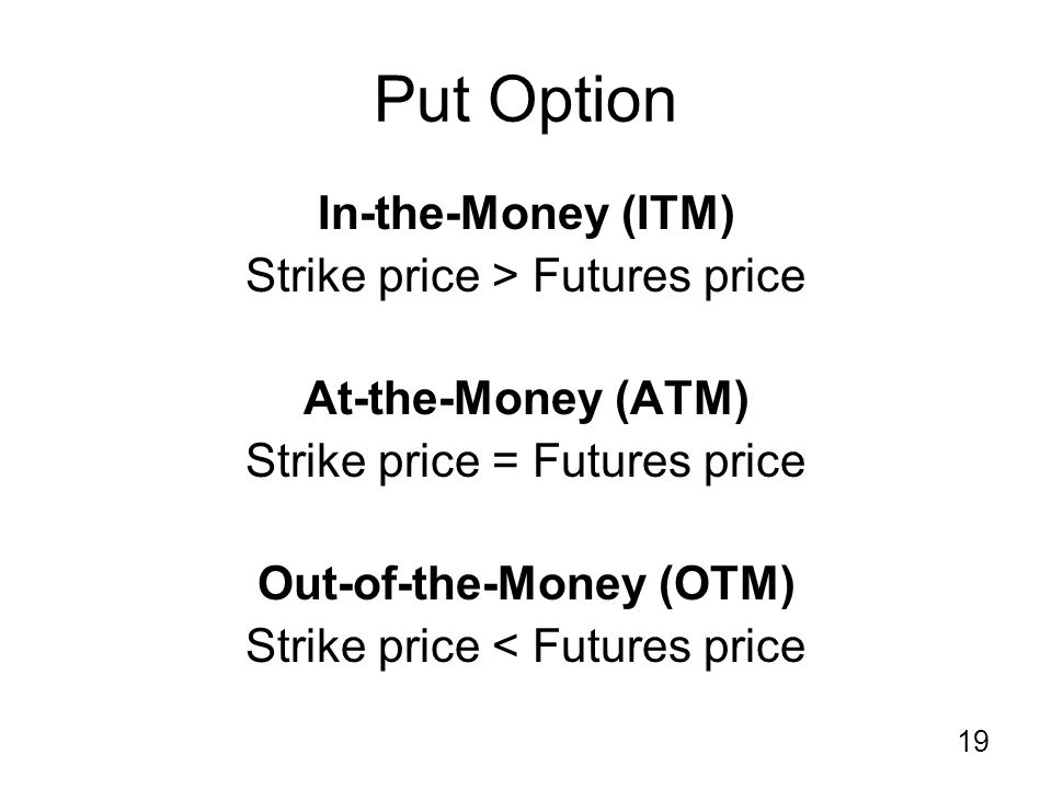 19 Put Option In-the-Money (ITM) Strike price > Futures price At-the-Money (ATM) Strike price = Futures price Out-of-the-Money (OTM) Strike price < Futures price
