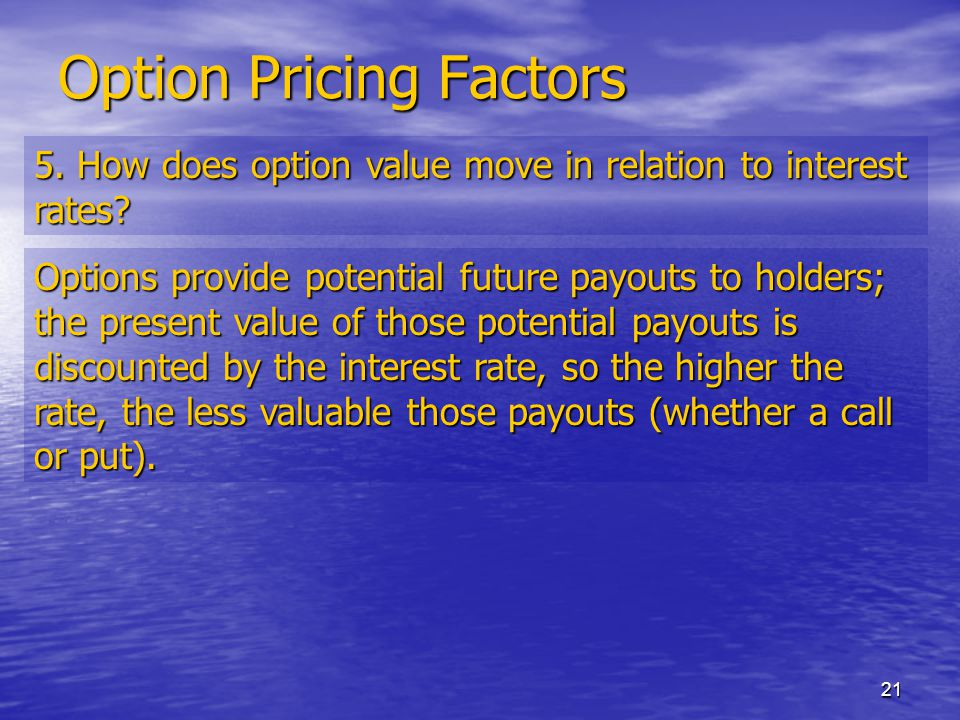 21 Option Pricing Factors 5. How does option value move in relation to interest rates.