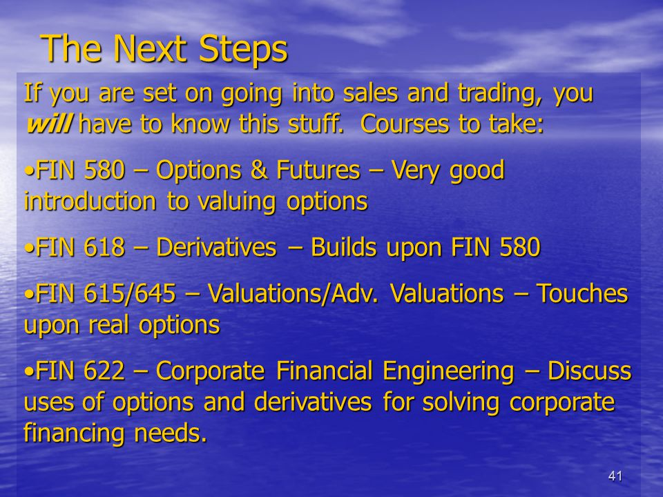 41 The Next Steps If you are set on going into sales and trading, you will have to know this stuff.