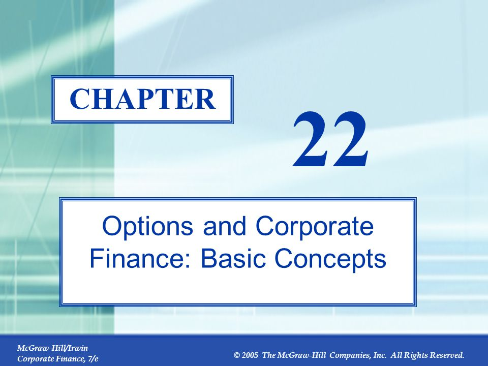 McGraw-Hill/Irwin Corporate Finance, 7/e © 2005 The McGraw-Hill Companies, Inc. All Rights Reserved. 22-0 CHAPTER 22 Options and Corporate Finance: Ba