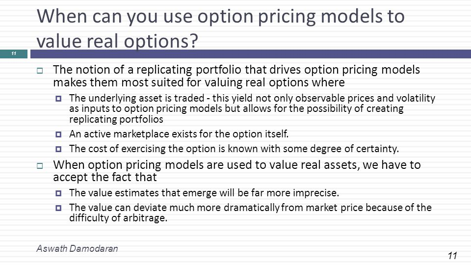 11 When can you use option pricing models to value real options.