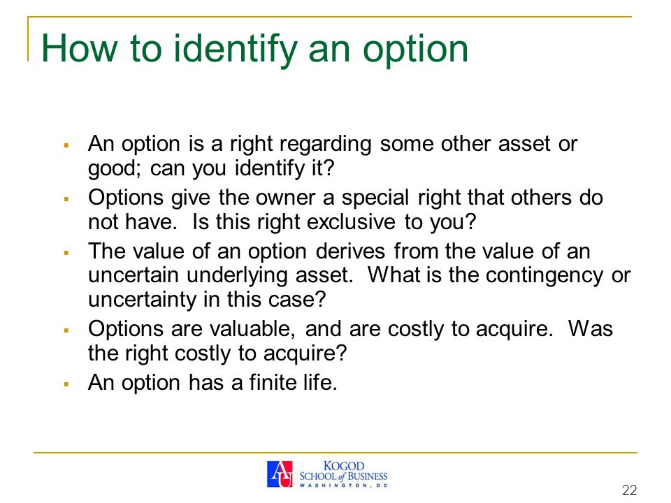 22 How to identify an option  An option is a right regarding some other asset or good; can you identify it.