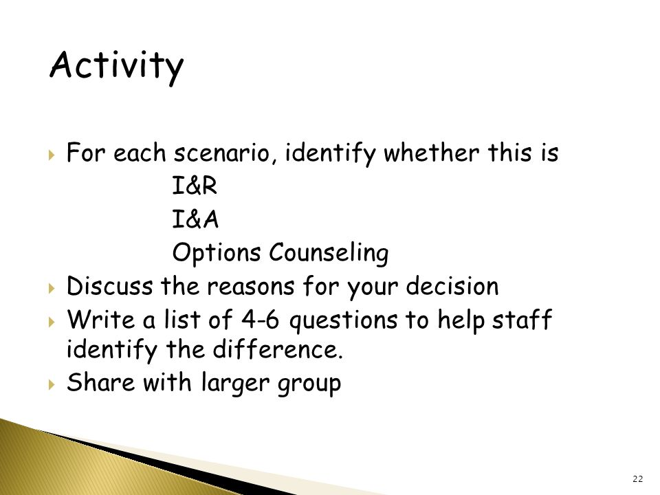 Activity  For each scenario, identify whether this is I&R I&A Options Counseling  Discuss the reasons for your decision  Write a list of 4-6 questions to help staff identify the difference.