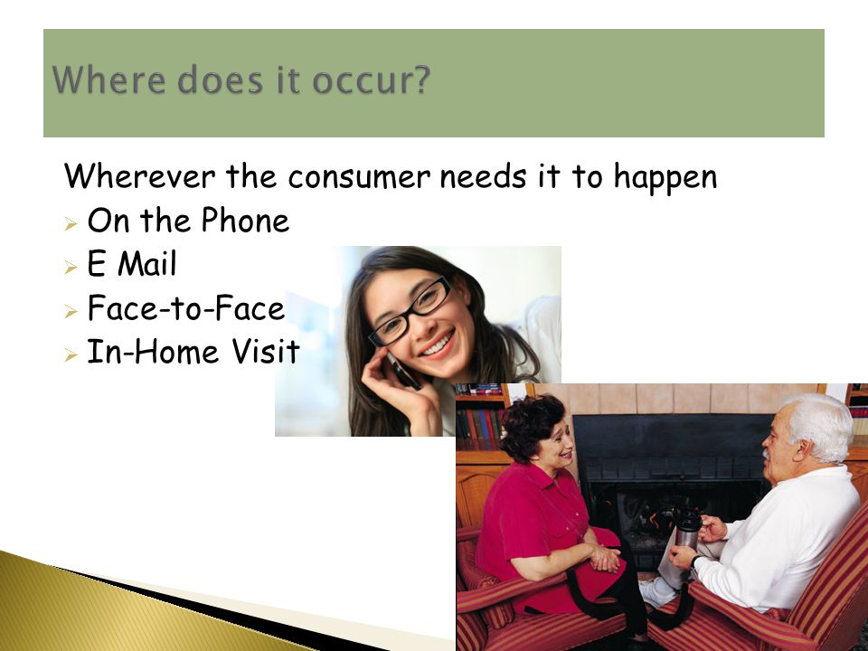 Wherever the consumer needs it to happen  On the Phone  E Mail  Face-to-Face  In-Home Visit 25