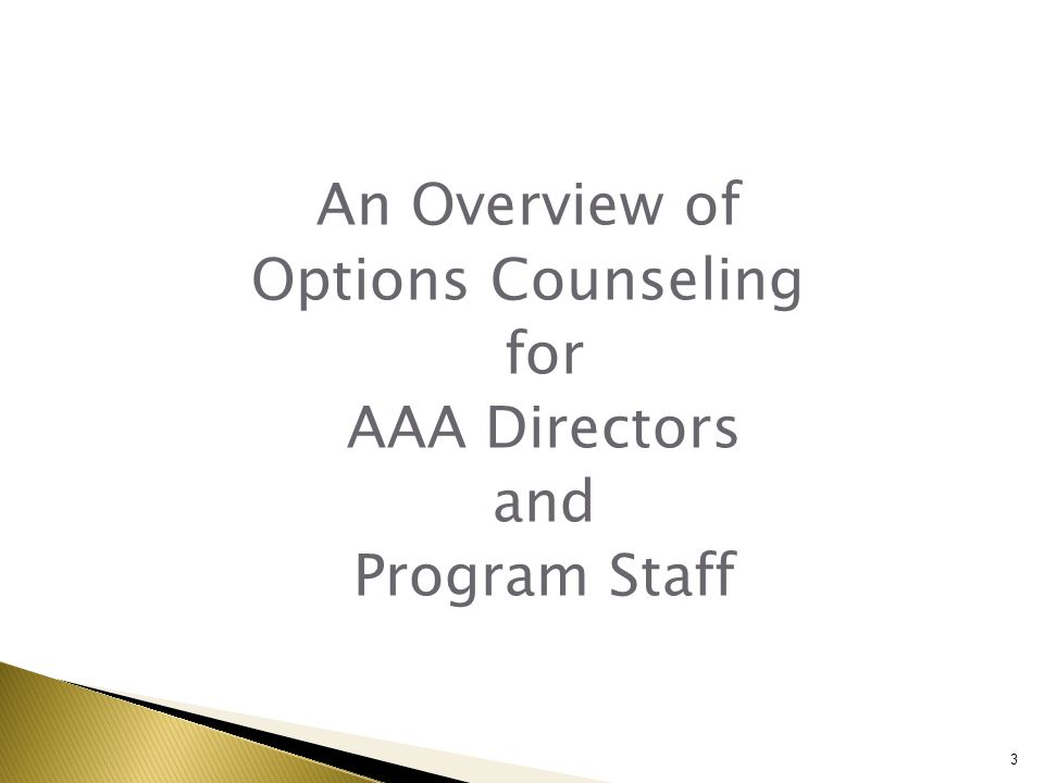 An Overview of Options Counseling for AAA Directors and Program Staff 3
